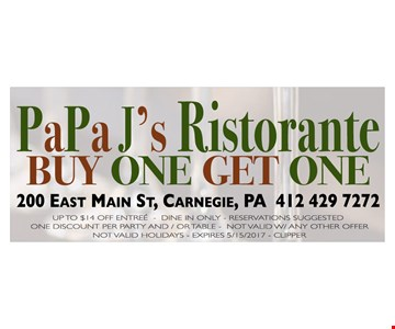 buy one get one up to $14  off entree - Dine in only - reservation suggested