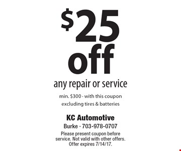 $25 Off Any Repair Or Service. Min. $300. With this coupon excluding tires & batteries. Please present coupon before service. Not valid with other offers. Offer expires 7/14/17.