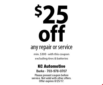 $25 off any repair or service min. $300 - with this coupon excluding tires & batteries. Please present coupon before service. Not valid with other offers. Offer expires 8/25/17.