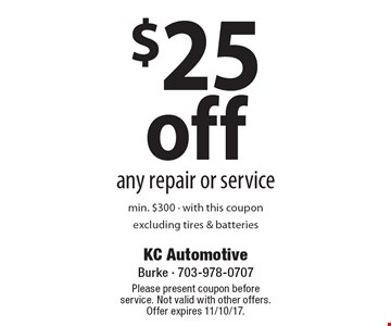 $25 off any repair or service. Min. $300. With this coupon excluding tires & batteries. Please present coupon before service. Not valid with other offers. Offer expires 11/10/17.
