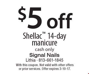 $5 off Shellac 14-day manicure. Cash only. With this coupon. Not valid with other offers or prior services. Offer expires 3-10-17.