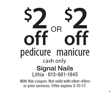 $2 off pedicure. $2 off manicure. Cash only. With this coupon. Not valid with other offers or prior services. Offer expires 3-10-17.