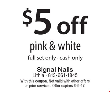 $5 off pink & white full set only, cash only. With this coupon. Not valid with other offers or prior services. Offer expires 6-9-17.