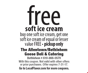 Free soft ice cream buy one soft ice cream, get one soft ice cream of equal or lesser value FREE - pickup only. With this coupon. Not valid with other offers or prior purchases. Offer expires 7-31-17. Go to LocalFlavor.com for more coupons.