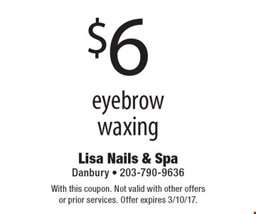 $6 eyebrow waxing. With this coupon. Not valid with other offers or prior services. Offer expires 3/10/17.