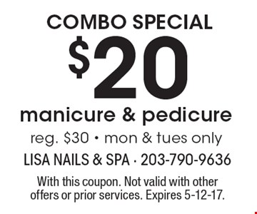 Combo Special $20 manicure & pedicure. Reg. $30. Mon & Tues only. With this coupon. Not valid with other offers or prior services. Expires 5-12-17.