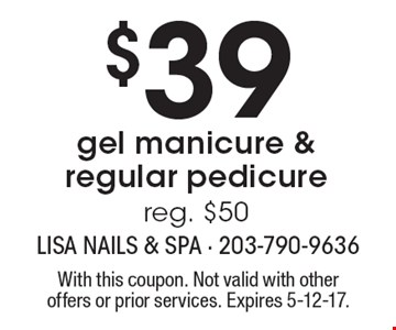 $39 gel manicure & regular pedicure. Reg. $50. With this coupon. Not valid with other offers or prior services. Expires 5-12-17.
