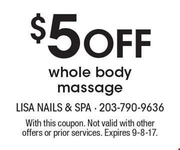 $5 Off whole body massage. With this coupon. Not valid with other offers or prior services. Expires 9-8-17.