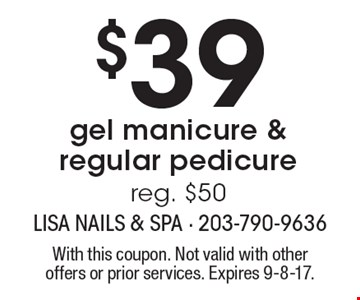$39 gel manicure & regular pedicure. Reg. $50. With this coupon. Not valid with other offers or prior services. Expires 9-8-17.