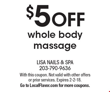 $5 Off whole body massage. With this coupon. Not valid with other offers or prior services. Expires 2-2-18. Go to LocalFlavor.com for more coupons.