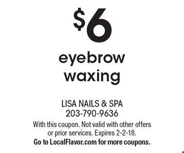 $6 eyebrow waxing. With this coupon. Not valid with other offers or prior services. Expires 2-2-18. Go to LocalFlavor.com for more coupons.