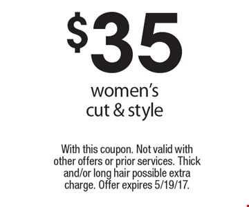 $35 women's cut & style. With this coupon. Not valid with other offers or prior services. Thick and/or long hair possible extra charge. Offer expires 5/19/17.