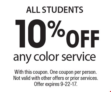 All students. 10% off any color service. With this coupon. One coupon per person. Not valid with other offers or prior services. Offer expires 9-22-17.