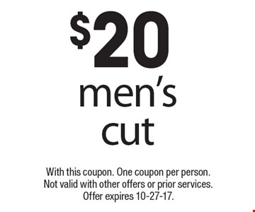 $20 men's cut. With this coupon. One coupon per person. Not valid with other offers or prior services. Offer expires 10-27-17.