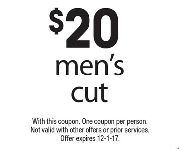 $20 men's cut . With this coupon. One coupon per person. Not valid with other offers or prior services. Offer expires 12-1-17.
