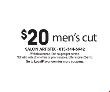 $20 men's cut. With this coupon. One coupon per person. Not valid with other offers or prior services. Offer expires 2-2-18. Go to LocalFlavor.com for more coupons.