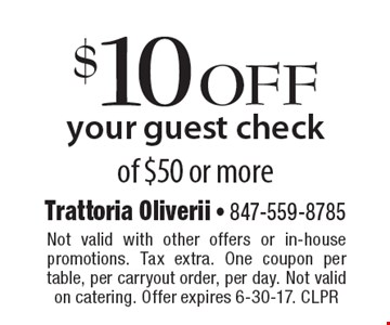 $10 off your guest check of $50 or more. Not valid with other offers or in-house promotions. Tax extra. One coupon per table, per carryout order, per day. Not valid on catering. Offer expires 6-30-17. CLPR