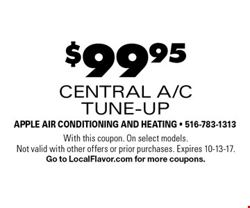 $99.95 central a/c tune-up. With this coupon. On select models. Not valid with other offers or prior purchases. Expires 10-13-17. Go to LocalFlavor.com for more coupons.