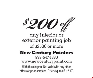 $200 off any interior or exterior painting job of $2500 or more. With this coupon. Not valid with any other offers or prior services. Offer expires 5-12-17.
