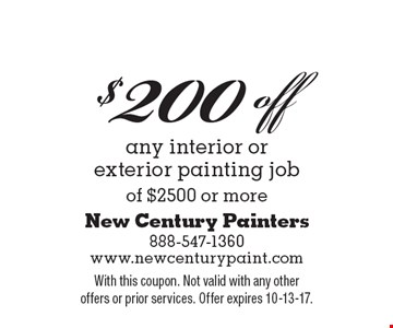 $200 off any interior or exterior painting job of $2500 or more. With this coupon. Not valid with any other offers or prior services. Offer expires 10-13-17.