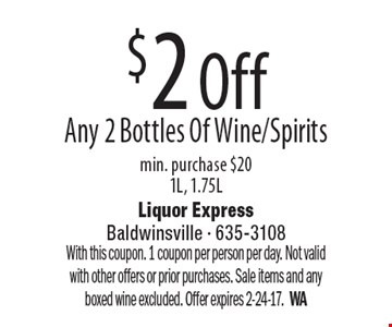 $2 Off Any 2 Bottles Of Wine/Spirits min. purchase $20 1L, 1.75L. With this coupon. 1 coupon per person per day. Not valid with other offers or prior purchases. Sale items and any boxed wine excluded. Offer expires 2-24-17.WA
