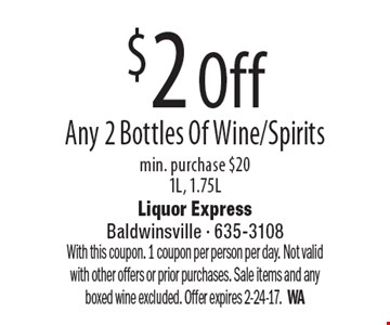 $2 Off Any 2 Bottles Of Wine/Spirits min. purchase $201L, 1.75L. With this coupon. 1 coupon per person per day. Not valid with other offers or prior purchases. Sale items and any boxed wine excluded. Offer expires 2-24-17.WA