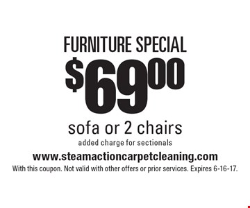 FURNITURE SPECIAL $69.00 sofa or 2 chairs added charge for sectionals. With this coupon. Not valid with other offers or prior services. Expires 6-16-17.