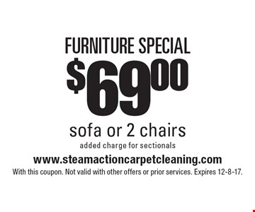 FURNITURE SPECIAL $69.00 sofa or 2 chairs added charge for sectionals. With this coupon. Not valid with other offers or prior services. Expires 12-8-17.