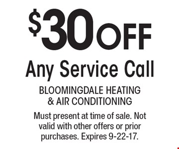 $30 off any service call. Must present at time of sale. Not valid with other offers or prior purchases. Expires 9-22-17.