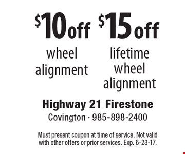 $15 off lifetimewheel alignment. $10 off wheel alignment. . Must present coupon at time of service. Not valid with other offers or prior services. Exp. 6-23-17.