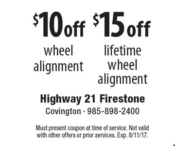 $15 off lifetime wheel alignment. $10 off wheel alignment. Must present coupon at time of service. Not valid with other offers or prior services. Exp. 8/11/17.