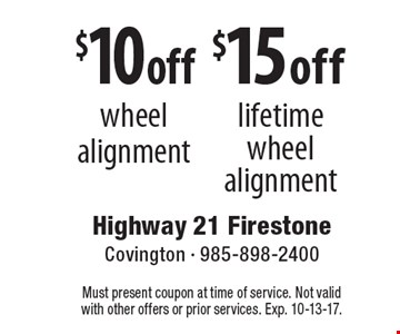 $10 off wheel alignment. $15 off lifetime wheel alignment. Must present coupon at time of service. Not valid with other offers or prior services. Exp. 10-13-17.