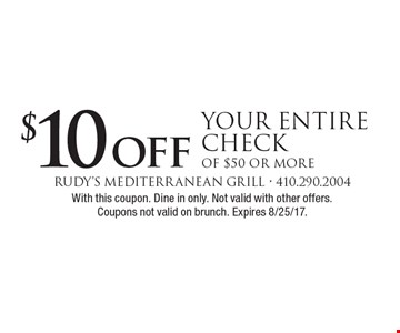 $10 off Your Entire Check of $50 or more. With this coupon. Dine in only. Not valid with other offers. Coupons not valid on brunch. Expires 8/25/17.