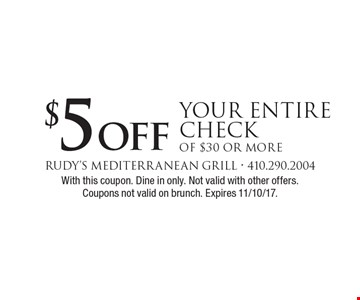 $5 off Your Entire Check of $30 or more. With this coupon. Dine in only. Not valid with other offers. Coupons not valid on brunch. Expires 11/10/17.