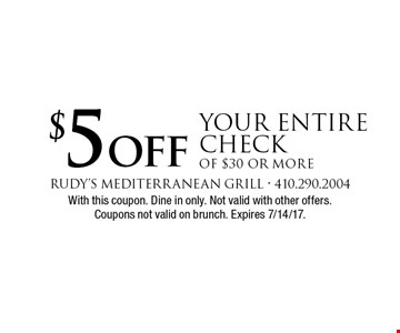 $5 off your entire check of $30 or more. With this coupon. Dine in only. Not valid with other offers. Coupons not valid on brunch. Expires 7/14/17.