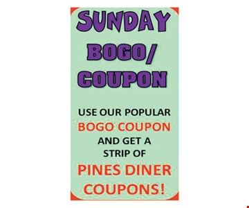 Sunday Bogo Coupon use our popular bogo coupon and get a strip of pines diner coupons!