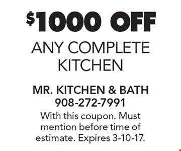 $1000off any complete kitchen. With this coupon. Must mention before time of estimate. Expires 3-10-17.