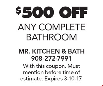 $500off any complete bathroom. With this coupon. Must mention before time of estimate. Expires 3-10-17.