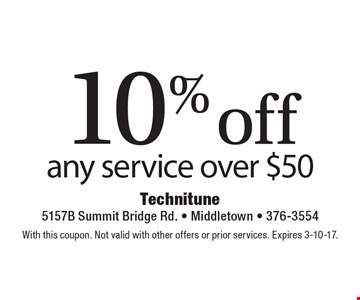 10% off any service over $50. With this coupon. Not valid with other offers or prior services. Expires 3-10-17.