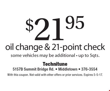 $21.95 oil change & 21-point check. Some vehicles may be additional - up to 5qts.. With this coupon. Not valid with other offers or prior services. Expires 5-5-17.