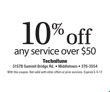 10% off any service over $50. With this coupon. Not valid with other offers or prior services. Expires 5-5-17.