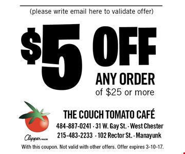 $5 off any order of $25 or more. With this coupon. Not valid with other offers. Offer expires 3-10-17.