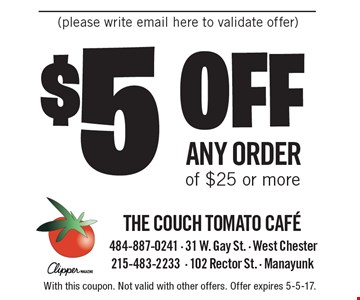 $5 off any order of $25 or more. With this coupon. Not valid with other offers. Offer expires 5-5-17.