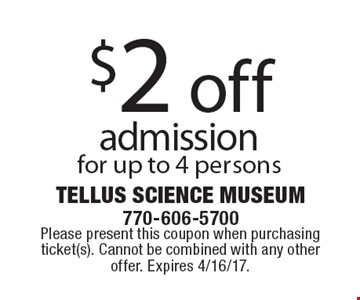 $2 off admission for up to 4 persons. Please present this coupon when purchasing ticket(s). Cannot be combined with any other offer. Expires 4/16/17.