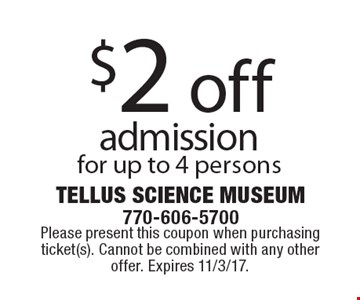 $2 off admission for up to 4 persons. Please present this coupon when purchasing ticket(s). Cannot be combined with any other offer. Expires 11/3/17.
