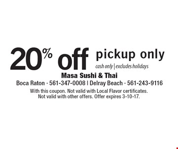 20% off pickup only. Cash only. Excludes holidays. With this coupon. Not valid with Local Flavor certificates. Not valid with other offers. Offer expires 3-10-17.