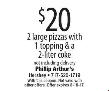 $20 For 2 large pizzas with1 topping & a 2-liter coke. not including delivery. With this coupon. Not valid with other offers. Offer expires 8-18-17.