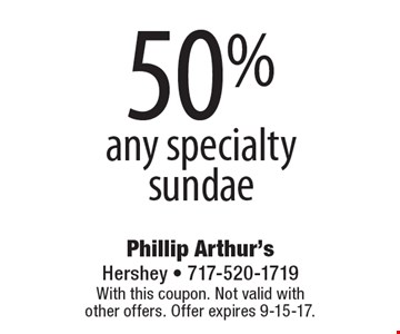 50% off any specialty sundae. With this coupon. Not valid with other offers. Offer expires 9-15-17.