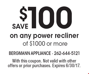save $100 on any power recliner of $1000 or more. With this coupon. Not valid with other offers or prior purchases. Expires 6/30/17.