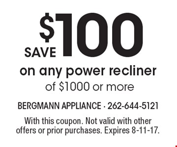 save $100 on any power recliner of $1000 or more. With this coupon. Not valid with other offers or prior purchases. Expires 8-11-17.